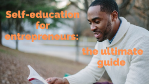Self-education for entrepreneurs: the ultimate guide